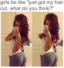 Girls Be Like Memes - girls be like just got my hair done