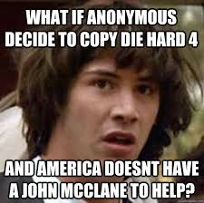 Die Hard Meme - what if anonymous decide to copy die hard 4 and america doesnt have