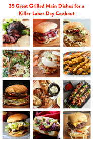 35 great grilled main dishes for a killer labor day cookout