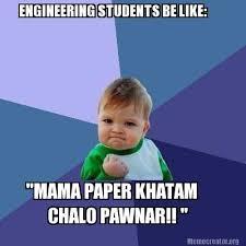 Engineering Student Meme - meme creator engineering students be like mama paper khatam