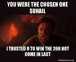 U Win Meme - you were the chosen one suhail i trusted u to win the 200 not come