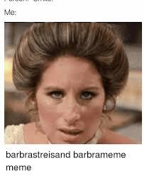 Barbra Streisand Meme - me barbrastreisand barbrameme meme barbra streisand meme on me me