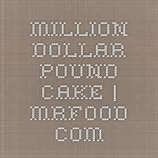the 25 best million dollar pound cake ideas on pinterest