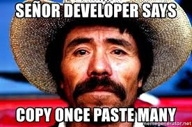 Meme Copy And Paste - se祓or developer says copy once paste many generic mexican guy