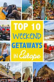 top 10 weekend getaways in europe the abroad