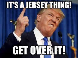Get Over It Meme - it s a jersey thing get over it donald trump meme meme generator