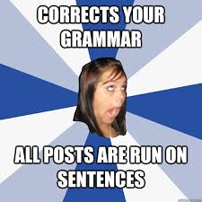Meme Sentences - corrects your grammar all posts are run on sentences annoying