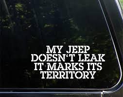 i love my jeep amazon com my jeep doesn u0027t leak it marks it u0027s territory 8 1 2