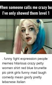 Funny Mean Memes - when someone calls me crazy bu i ve only showed them level 1 funny