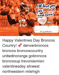 Go Broncos Meme - and to from be my valentine happy valentines day broncos country