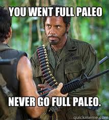 Never Go Full Retard Meme - you went full paleo never go full paleo never go full retard