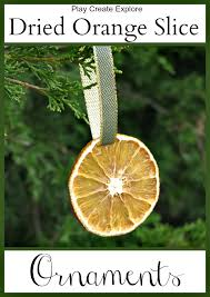 play create explore dried orange slice ornaments