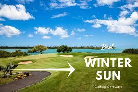 best winter sun golfing getaways beat the cold improve your