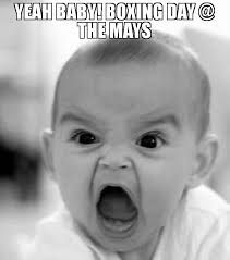 Boxing Day Meme - yeah baby boxing day the mays meme angry baby 68458