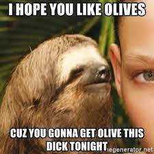 Olive Meme - i hope you like olives cuz you gonna get olive this dick tonight