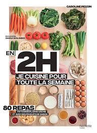 cuisine saison livre en 2h je cuisine pour toute la semaine 80 repas faits maison