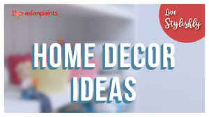 home decor ideas how to decorate your home by asian paints youtube