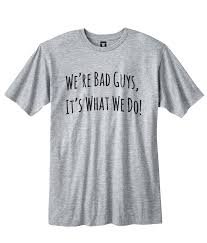 fan made t shirts we re bad guys it s what we do squad fan made t shirt via