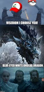 White Walker Meme - image tagged in game of thrones dragons white walker daenerys