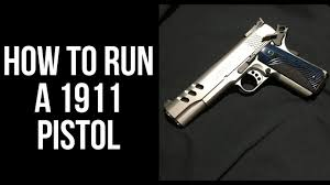how to run a 1911 pistol youtube