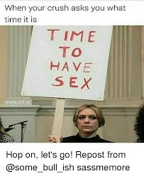 What Time Meme - when your crush asks you what time it is time to have sex bullish