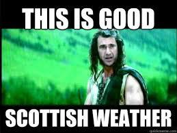 Funny Scottish Memes - this is good scottish weather misc quickmeme