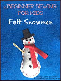 beginner sewing for kids felt snowman enchanted homeschooling