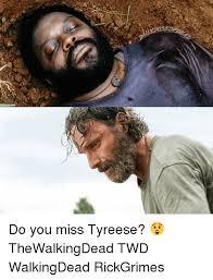 Tyreese Walking Dead Meme - do you miss tyreese thewalkingdead twd walkingdead rickgrimes