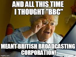 Bbc Memes - grandma finds the internet meme imgflip