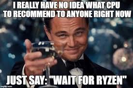 Amd Meme - wait for ryzen imgflip