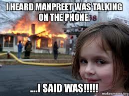 Talking On The Phone Meme - i heard manpreet was talking on the phone i said was