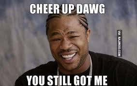 Who Still Up Meme - funny dawg cheer up meme bajiroo com