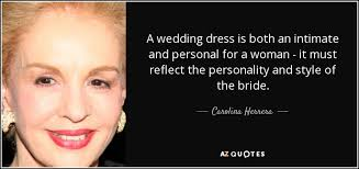 wedding dress quotes carolina herrera quote a wedding dress is both an intimate and
