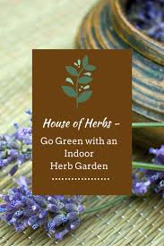house of herbs u2013 go green with an indoor herb garden indoor