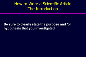 how to start writing a scientific paper department of pulmonology leiden university medical center leiden 23 be sure to clearly state the purpose and or hypothesis that you investigated how to write a scientific article the introduction