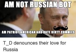 Russians Meme - am not russian bot atriotamerican andihatedirty commies made on
