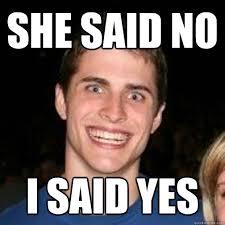 I Said No Meme - she said no i said yes creepy craig quickmeme