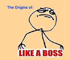 Like A Boss Meme - meme mondays the origins of the phrase like a boss youtube