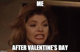 Me On Valentines Day Meme - valentine s day is finally over imgflip