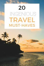 20 Ingenious Travel Must Haves Every Footstep An Adventure