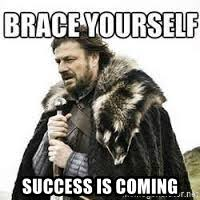 Success Meme - success is coming meme brace yourself meme generator