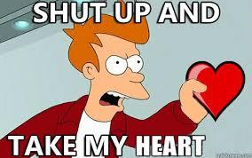 My Heart Meme - shut up and take my heart quickmeme