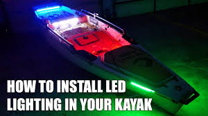 installing led lights on boat how to install led lighting in your kayak youtube