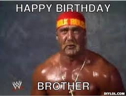 Happy Birthday Meme Generator - funny birthday memes for brother image memes at relatably com