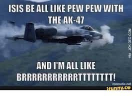 Pew Pew Pew Meme - isis be all like pew pew with the ak 47 and im all like
