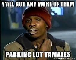 Yes Please Meme - tamales from your trunk yes please funny meme lol humor
