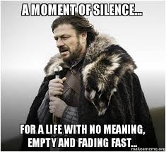 What Is The Meaning Of Meme - a moment of silence for a life with no meaning empty and fading