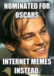 Oscar Meme - nominated for oscars internet memes instead bad luck leonardo