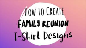 how to create family reunion t shirt designs