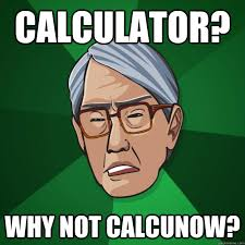 Meme Asian Father - calculator why not calcunow high expectations asian father
